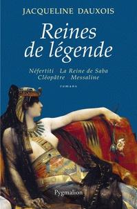 Jacqueline Dauxois - Reines de légende - Néfertiti, La Reine de Saba, Cléopâtre, Messaline.