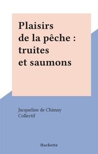 Jacqueline de Chimay et  Collectif - Plaisirs de la pêche : truites et saumons.