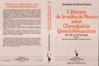 Jacqueline de Durand-Forest - Chimalpahin Quauhtlehuanitzin / Jacqueline de Durand-Forest Tome 1 - L'Histoire de la vallée de Mexico selon Chimalpahin Quauhtlehuanitzin.