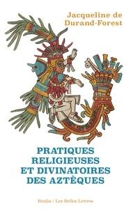Jacqueline de Durand-Forest - Pratiques religieuses et divinatoires des Aztèques.