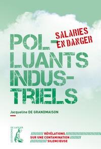 Jacqueline de Grandmaison - Polluants industriels, salariés en danger.