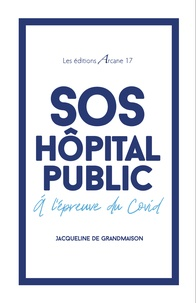 Jacqueline de Grandmaison - SOS Hôpital public - A l'épreuve du Covid.