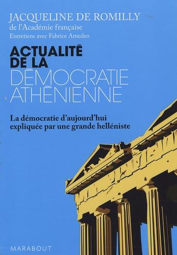 Jacqueline de Romilly - Actualité de la démocratie athénienne - La démocratie d'aujourd'hui expliquée par une grande helléniste.