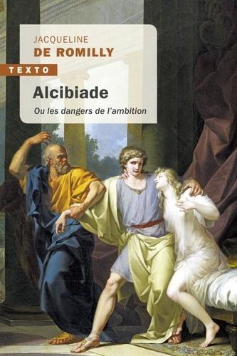 Jacqueline de Romilly - Alcibiade ou les dangers de l'ambition.