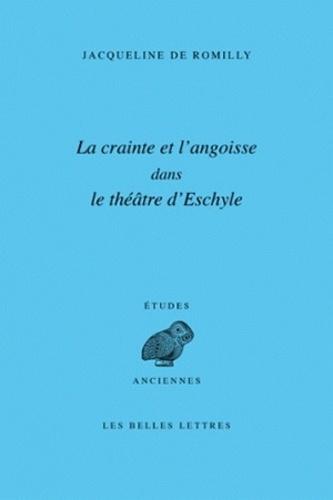 Jacqueline de Romilly - Crainte et l'angoisse dans le théâtre d'Eschyle.