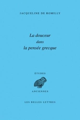 Jacqueline de Romilly - La douceur dans la pensée grecque.