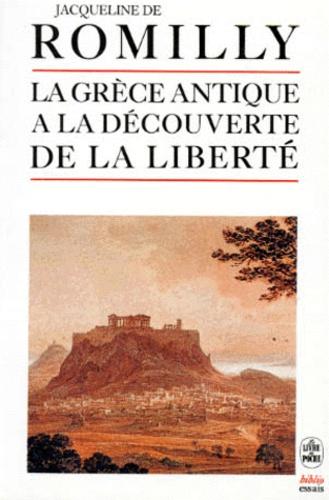 Jacqueline de Romilly - La Grèce antique à la découverte de la liberté.