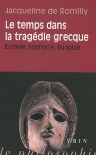 Jacqueline de Romilly - Le temps dans la tragédie grecque - Eschyle, Sophocle, Euripide.