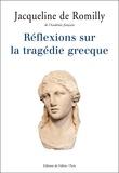 Jacqueline de Romilly - Réflexions sur la tragédie grecque.