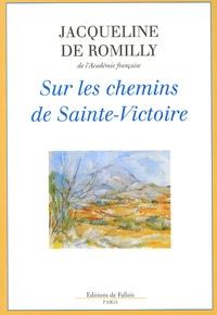 Sur les chemins de Sainte-Victoire - Jacqueline de Romilly pdf epub