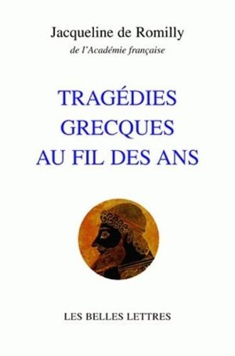 Jacqueline de Romilly - Tragédies grecques au fil des ans.