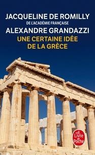 Jacqueline de Romilly et Alexandre Grandazzi - Une certaine idée de la Grèce.