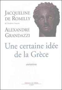 Jacqueline de Romilly et Alexandre Grandazzi - Une certaine idée de la Grèce - Entretiens.