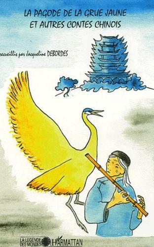 Jacqueline Débordes - La pagode de la grue jaune et autres contes chinois.