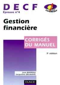 Jacqueline Delahaye et Jean Barreau - DECF épreuve n° 4 Gestion financière - Corrigés du manuel.