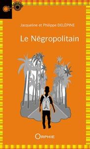 Jacqueline Delépine et Philippe Delépine - Le Négropolitain.