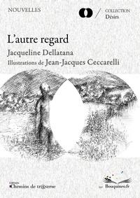 Jacqueline Dellatana - L'autre regard.