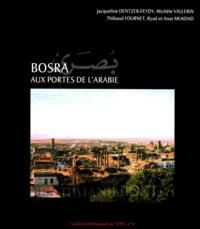 Jacqueline Dentzer-Feydy et Michèle Vallerin - Bosra. Aux portes de l'Arabie.