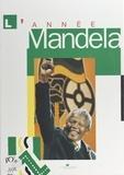 Jacqueline Dérens - L'Année Mandela.