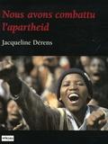 Jacqueline Dérens - Nous avons combattu l'apartheid.