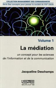 Jacqueline Deschamps - La médiation - Volume 1, Un concept pour les sciences de l'information et de la communication.