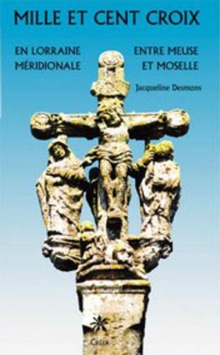 Jacqueline Desmons - Mille et cent croix - En Lorraine Méridionale, Entre Meuse et Moselle.