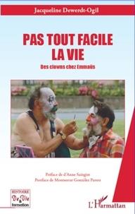 Jacqueline Dewerdt-Ogil - Pas tout facile la vie - Des clowns chez Emmaüs.