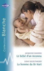 Jacqueline Diamond et Cathy Gillen Thacker - Le bébé d'un inconnu - La femme du Dr Hart (Harlequin Blanche).