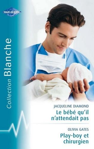 Le bébé qu'il n'attendait pas - Playboy et chirurgien (Harlequin Blanche)