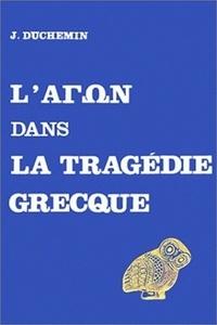 Jacqueline Duchemin - L'agon dans la tragédie grecque.