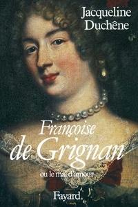 Jacqueline Duchêne - Françoise de Grignan - Ou le mal d'amour.
