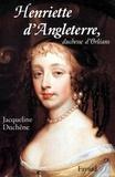 Jacqueline Duchêne - Henriette d'Angleterre, duchesse d'Orléans.