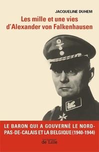 Jacqueline Duhem - Les mille et une vies d'Alexander von Falkenhausen - Le Baron qui a gouverné le Nord-Pas-de-Calais et la Belgique (1940-1944).