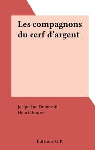 Jacqueline Dumesnil et Henri Dimpre - Les compagnons du cerf d'argent.
