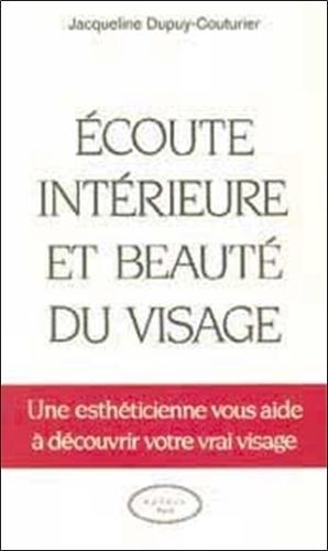 Jacqueline Dupuy-Couturier - ECOUTE INTERIEURE ET BEAUTE DU VISAGE. - Une esthéticienne vous aide à découvrir votre vrai visage.