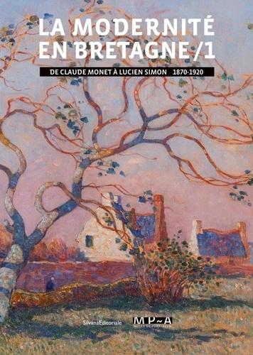 Jacqueline Duroc - La modernité en Bretagne - Tome 1, De Claude Monet à Lucien Simon (1870-1920).