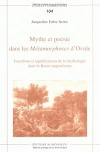 Jacqueline Fabre-Serris - Mythe et poésie dans les Métamorphoses d'Ovide - Fonctions et significations de la mythologie dans la Rome augustéenne.