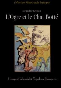 Jacqueline Favreau - L'ogre et le chat botté - Georges Cadoudal & Napoléon Bonaparte.