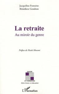 Jacqueline Fontaine et Bénédicte Gendron - La retraite - Au miroir du genre.