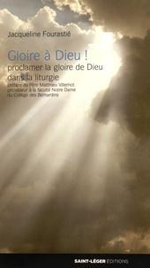 Jacqueline Fourastié - Gloire à Dieu ! - Proclamer la gloire de Dieu dans la liturgie.