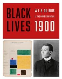 Jacqueline Francis - Black lives 1900 W.E.B. du bois at the Paris exposition.