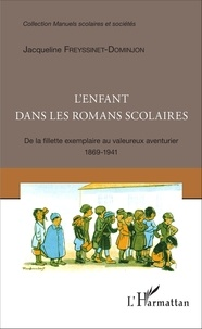 Jacqueline Freyssinet-Dominjon - L'enfant dans les romans scolaires - De la fillette exemplaire au valeureux aventurier (1869-1941).
