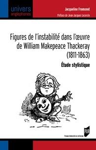 Jacqueline Fromonot - Figures de l'instabilité dans l'oeuvre de William Makepeace Thackeray (1811-1863) - Etude stylistique.