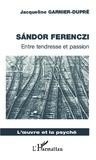 Jacqueline Garnier-Dupré - Sandor Ferenczi - Entre tendresse et passion.