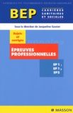 Jacqueline Gassier et F Gaie - BEP carrières sanitaires et sociales, épreuves professionnelles EP1/1, EP1/2, EP2 - Sujets et corrigés.