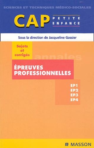 Jacqueline Gassier - Epreuves professionnelles CAP petite enfance - Sujets et corrigés.
