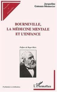 Jacqueline Gateaux-Mennecier - Bourneville, la médecine mentale et l'enfance - L'humanisation du déficient mental au XIXème siècle.