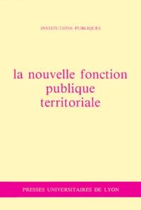 Jacqueline Gatti et  Collectif - La Nouvelle fonction publique territoriale.