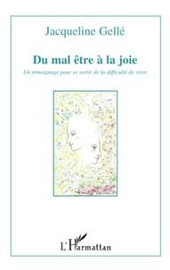 Jacqueline Gellé - Du mal-être à la joie - Un témoignage pour se sortir de la difficulté de vivre.