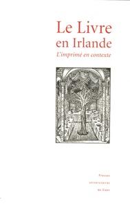 Jacqueline Genet et Sylvie Mikowski - Le livre en Irlande : l'imprimé en contexte.